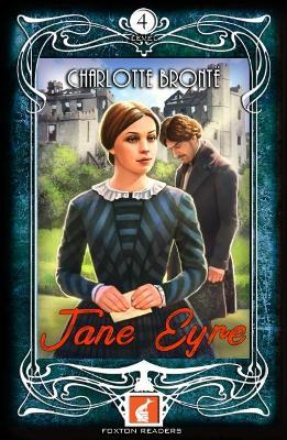 Jane Eyre - Foxton Readers Level 4 - 1300 Headwords (B1/B2) Graded ELT / ESL / EAL Readers by Charlotte Bronte