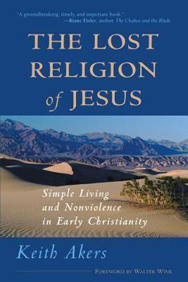 The Lost Religion of Jesus by Keith Akers