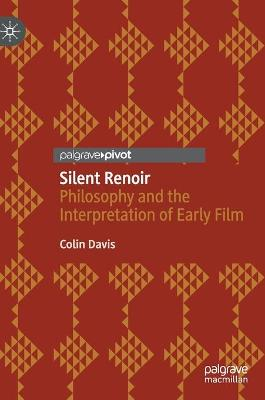 Silent Renoir: Philosophy and the Interpretation of Early Film by Colin Davis