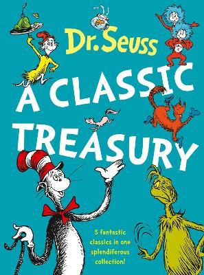Dr. Seuss: A Classic Treasury by Dr. Seuss