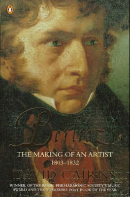 Berlioz: The Making of an Artist 1803-1832 by David Cairns