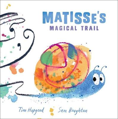 Matisse's Magical Trail by Tim Hopgood