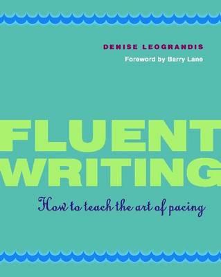 Fluent Writing by Denise Leograndis