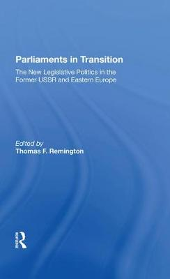 Parliaments In Transition: The New Legislative Politics In The Former Ussr And Eastern Europe by Thomas Remington