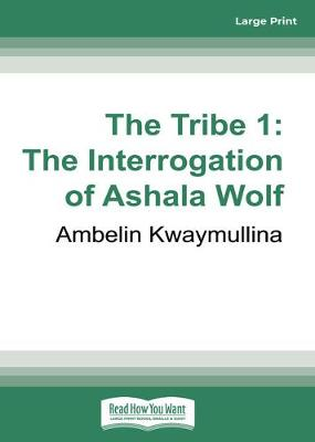 The The Tribe 1: The Interrogation of Ashala Wolf by Ambelin Kwaymullina