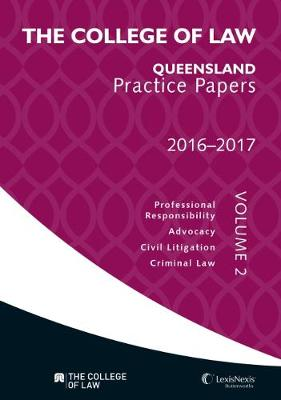 The College of Law Qld Practice Papers Volume 2, 2016 - 2017 by College of Law