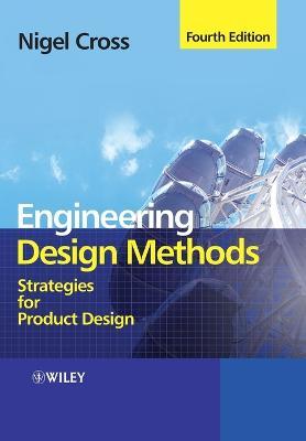 Engineering Design Methods - Strategies for       Product Design 4E by Nigel Cross