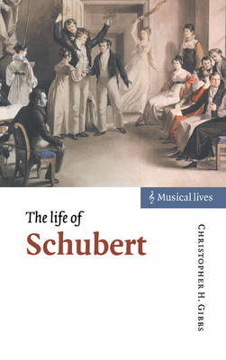 Life of Schubert by Christopher H. Gibbs