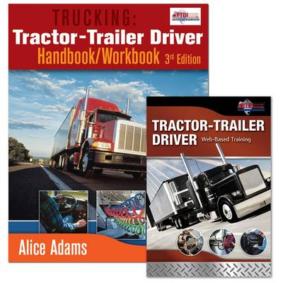 Trucking: Tractor-trailer Driver Handbook/workbook and Web Based Training (WBT) Course Bundle by Alice Adams