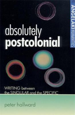 Absolutely Postcolonial by Peter Hallward