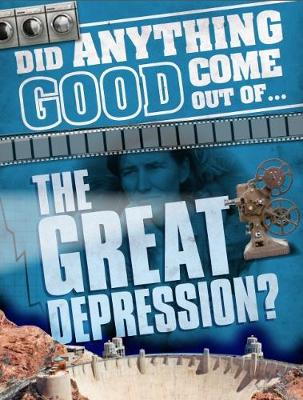 Did Anything Good Come Out of... the Great Depression? by Emma Marriott