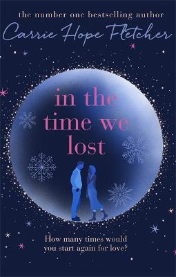 In the Time We Lost: The Most Spellbinding Love Story You'll Read This Year by Carrie Hope Fletcher