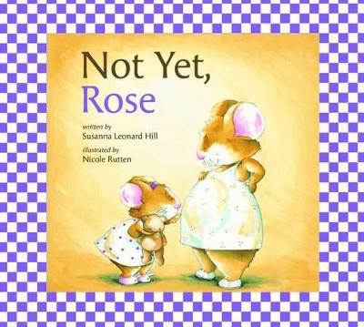 Not Yet, Rose by Susanna Leonard Hill