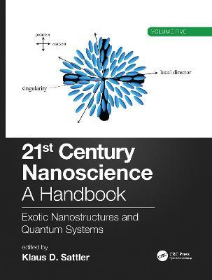 21st Century Nanoscience - A Handbook: Exotic Nanostructures and Quantum Systems (Volume Five) by Klaus D. Sattler