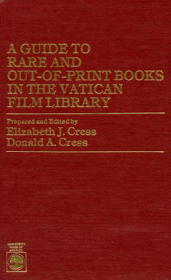A Guide to Rare and Out-of-print Books in the Vatican Film Library by Elizabeth J. Cress