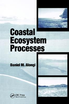 Coastal Ecosystem Processes by Daniel M. Alongi