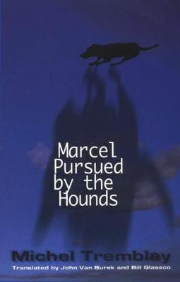Marcel Pursued by the Hounds by Michel Tremblay