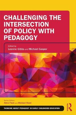 Challenging the Intersection of Policy with Pedagogy by Leanne Gibbs