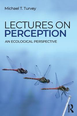 Lectures on Perception: An Ecological Perspective by Michael T. Turvey