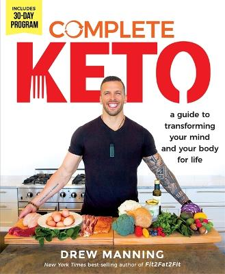 Complete Keto: A Guide to Transforming Your Body and Your Mind for Life by Drew Manning
