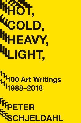 Hot, Cold, Heavy, Light, 100 Art Writings 1988-2018 book