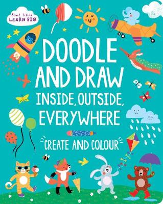 Start Little Learn Big Doodle and Draw Inside, Outside, Everywhere by Susan Fairbrother