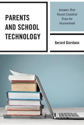 Parents and School Technology: Answers That Reveal Essential Steps for Improvement by Gerard Giordano