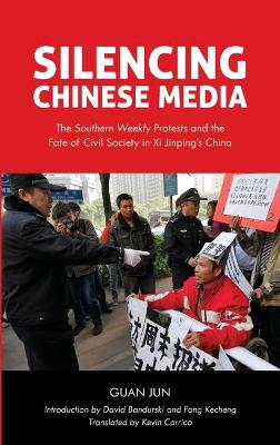 """Silencing Chinese Media: The """"Southern Weekly"""" Protests and the Fate of Civil Society in Xi Jinping's China by Guan Jun"""