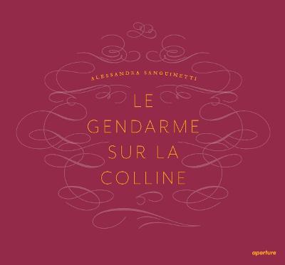 Alessandra Sanguinetti: Le Gendarme Sur La Colline by Alessandra Sanguinetti