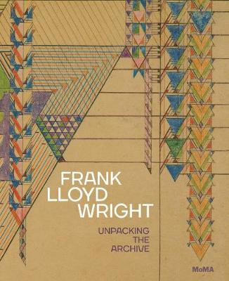 Frank Lloyd Wright: Unpacking the Archive by Barry Bergdoll