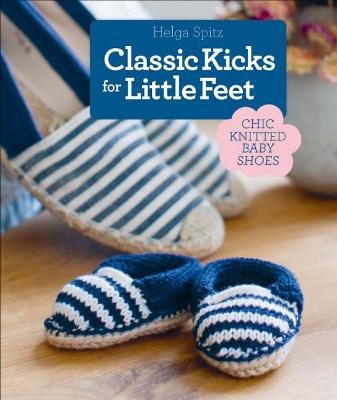 Classic Kicks for Little Feet by Helga Spitz