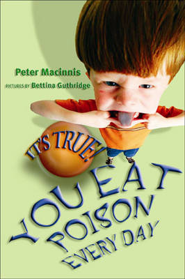 It's True! You Eat Poison Every Day (18) by Peter Macinnis