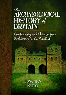 An Archaeological History of Britain by Jonathan Mark Eaton