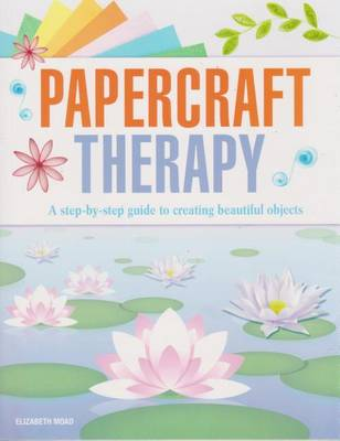 Papercraft Therapy by Elizabeth Moad