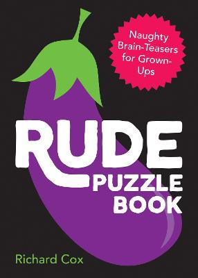 Rude Puzzle Book: Naughty Brain-Teasers for Grown-Ups by Richard Cox