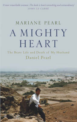A Mighty Heart - The Daniel Pearl Story by Mariane Pearl
