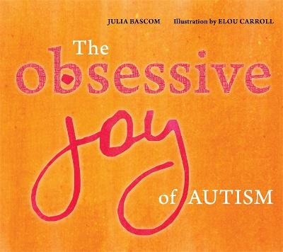 The Obsessive Joy of Autism by Julia Bascom