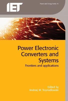 Power Electronic Converters and Systems by Andrzej M. Trzynadlowski