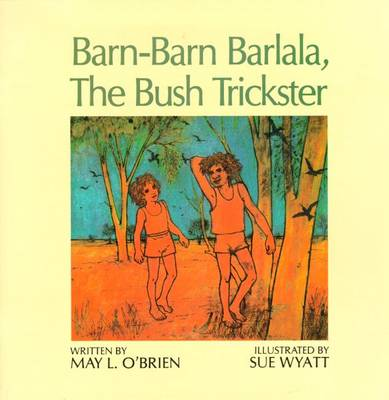 Barn-Barn Barlala, the Bush Trickster by May L. O'Brien
