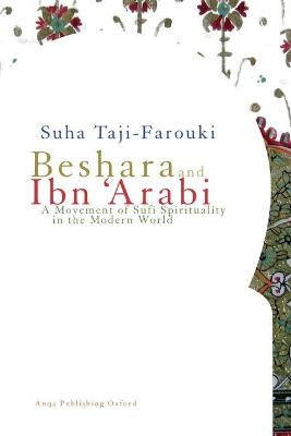 Beshara and Ibn 'Arabi by Suha Taji-Farouki