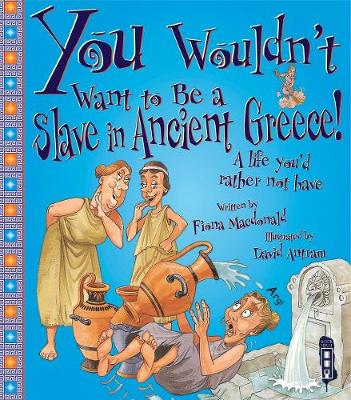 You Wouldn't Want To Be A Slave In Ancient Greece! book