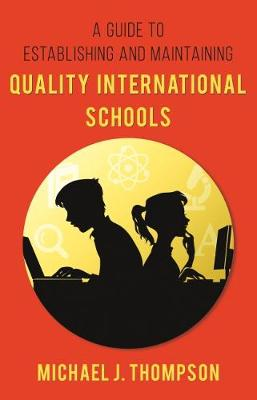 Guide to Establishing and Maintaining Quality International Schools by Michael J. Thompson