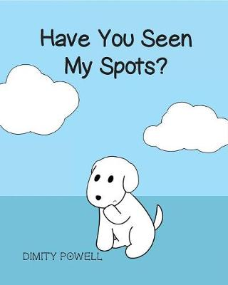 Have You Seen My Spots? by Dimity Powell