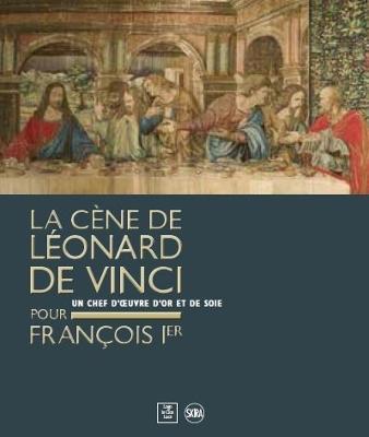 Leonardo da Vinci's Last Supper for Francois I by Pietro Marani