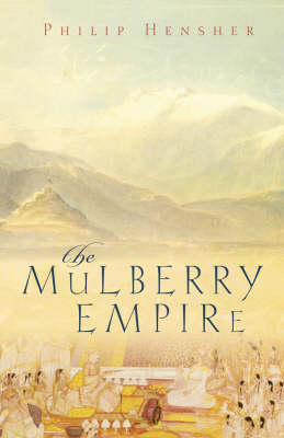 The The Mulberry Empire by Philip Hensher