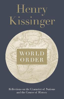 World Order: Reflections on the Character of Nations and the Course of History by Henry Kissinger