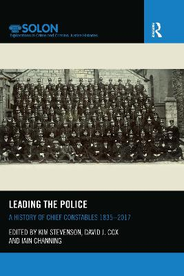 Leading the Police: A History of Chief Constables 1835-2017 by Kim Stevenson
