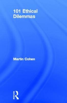 101 Ethical Dilemmas by Martin Cohen