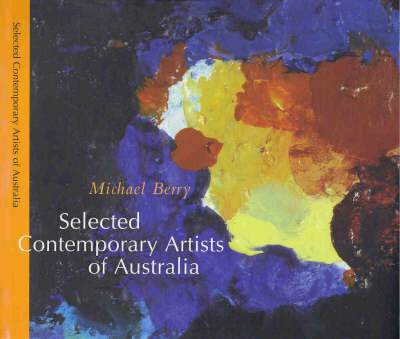 Selected Contemporary Artists of Australia: 73 Artists by Michael Berry