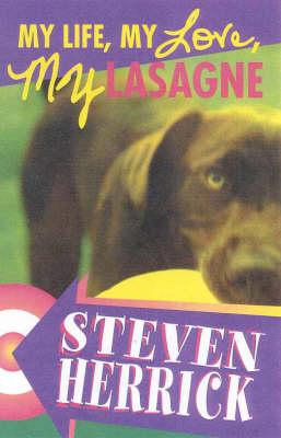 My Life, My Love, My Lasagne by Steven Herrick